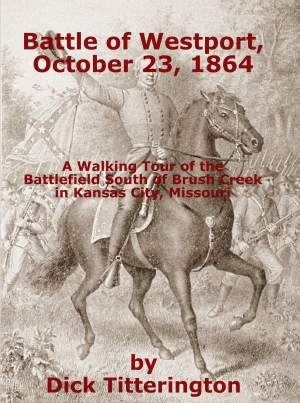Cover image for Battle of Westport, October 23, 1864: A Walking Tour of the Battlefield South of Brush Creek in Kansas City, Missouri